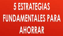 5 Estrategias Fundamentales Para Ahorrar