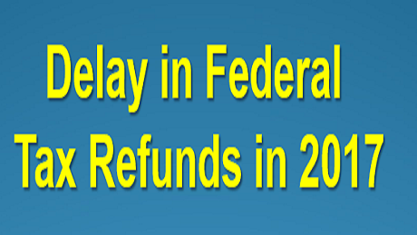 Be Aware. Be Prepared. Your Tax Refund in 2017 May Be Delayed.