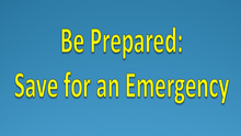 Be Prepared: Save for Emergencies