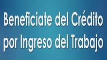 Beneficiate del Crédito por Ingreso del Trabajo te Puede Beneficiar