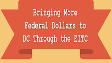 Bringing More Federal Dollars to DC Low-Income Families through the EITC