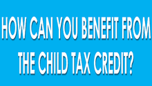 How Can You Benefit from the Child Tax Credit?