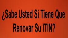 Los ITIN Emitidos por el IRS Antes de 2013Caducarán Este Año