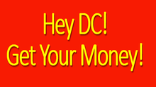 Attention DC: It's Your Money, Get It!