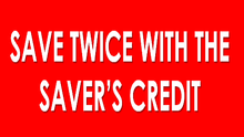 Save Twice with the Saver's Credit