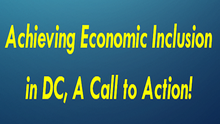 Working Towards Achieving Economic Inclusion in DC, A Call to Action for 2016