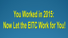You Worked in 2015: Now Let the EITC Work for You!