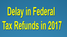 Your Tax Refund in 2017 May Be Delayed
